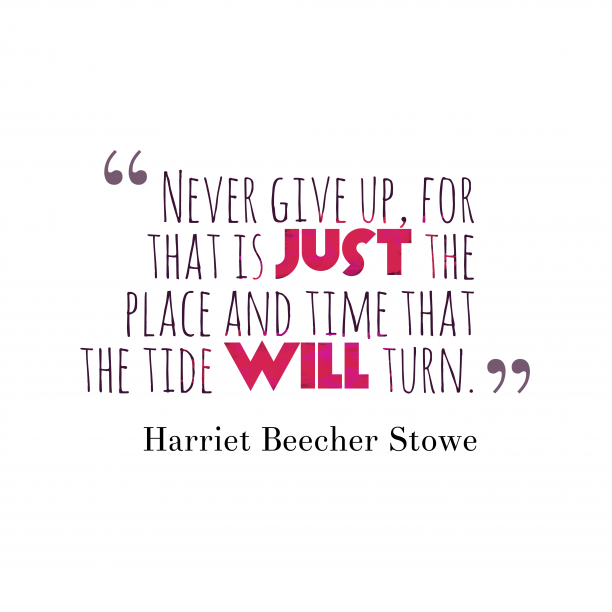 Never-give-up-for-that__quotes-by-Harriet-Beecher-Stowe-32-612x612