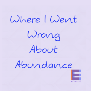 Where-I-Was-Wrong-About-Abundance1200-1200