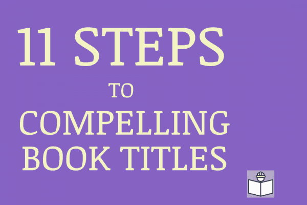11 Steps to a Compelling book Title